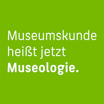 Museumskunde heißt jetzt Museologie.